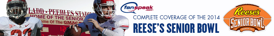 Fanspeak.com's 2014 Reese's Senior Bowl Coverage & Analysis
